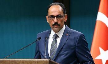 Cumhurbaşkanlığı Sözcüsü Kalın: Bu hukuksuzluk ve katliamlar karşılıksız kalmayacaktır