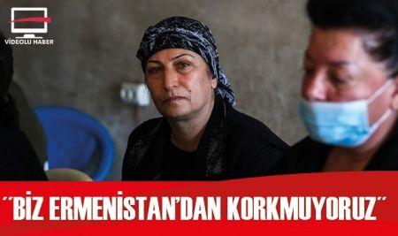 """""""Biz Ermenistan'dan korkmuyoruz"""""""