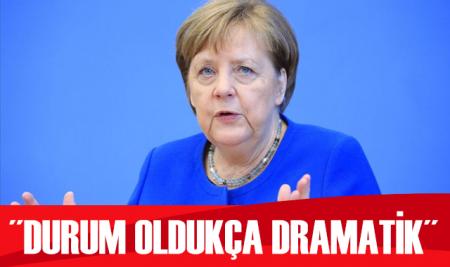 Almanya Başbakanı Merkel: Durum oldukça dramatik