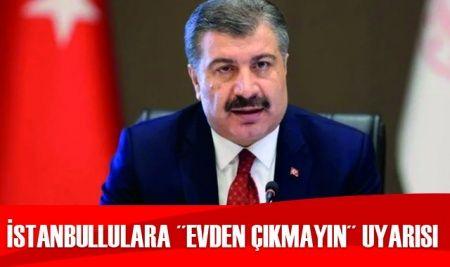 Bakan Koca'dan İstanbullulara 'evden çıkmayın' uyarısı