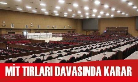 MİT tırlarının durdurulması davasında cezalar açıklandı