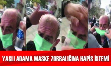 Yaşlı adama maske zorbalığına hapis istemi!