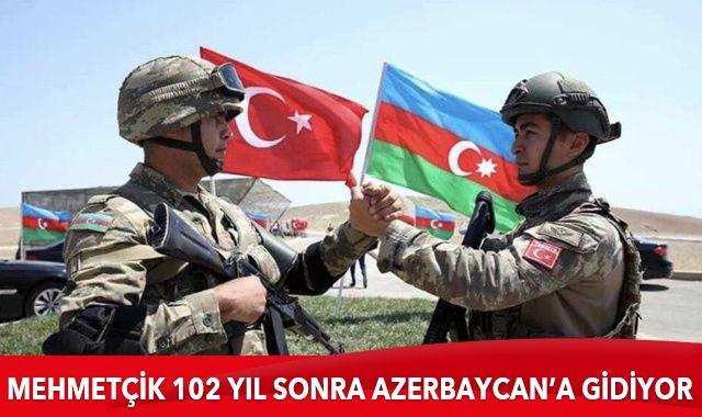 102 yıl sonra tarihi kavuşma! Mehmetçik Azerbaycan'a gidiyor