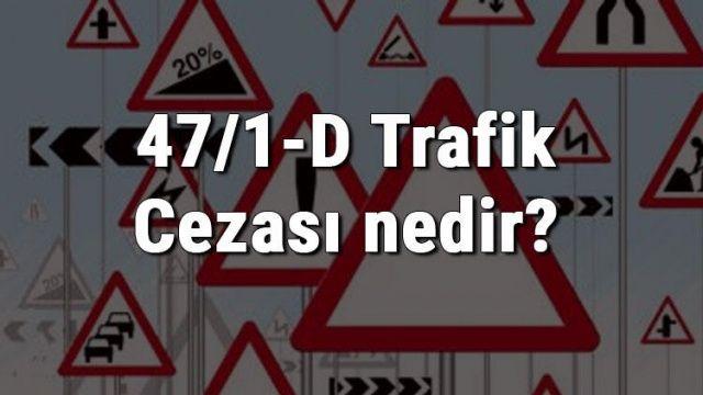 47/1-D Trafik Cezası Nedir? 47/1-D Trafik Cezası ve Puanı Ne Kadar?