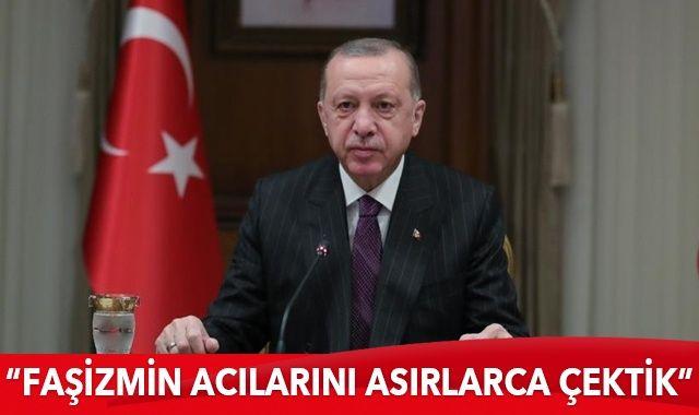 Cumhurbaşkanı Erdoğan: Etnik ve dini faşizmin acılarını asırlarca çektik