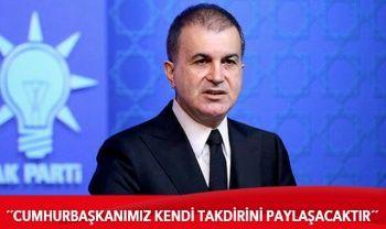 AK Parti Sözcüsü Çelik: Cumhurbaşkanımız kendi takdirini paylaşacaktır