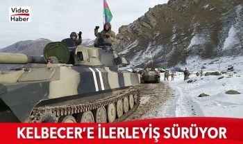 Azerbaycan ordusu Kelbecer'e doğru ilerleyişini sürdürüyor