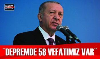 Cumhurbaşkanı Erdoğan: Depremde 58 vefatımız var