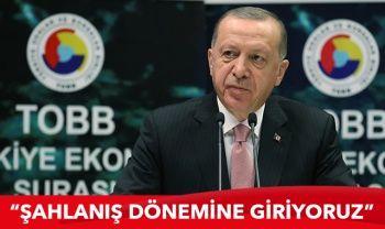 Cumhurbaşkanı Erdoğan: Şahlanış dönemine giriyoruz