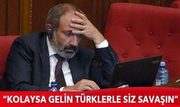 Paşinyan: Kolaysa gelin Türklerle siz savaşın