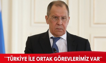 Sergey Lavrov: Türkiye ile ortak görevlerimiz var