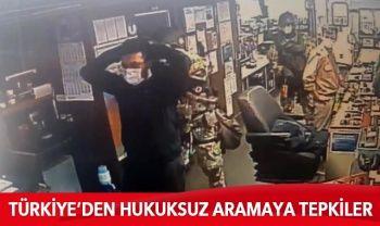 Türkiye'den hukuksuz aramaya peş peşe tepkiler