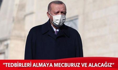 Cumhurbaşkanı Erdoğan: Tedbirleri almaya mecburuz ve alacağız