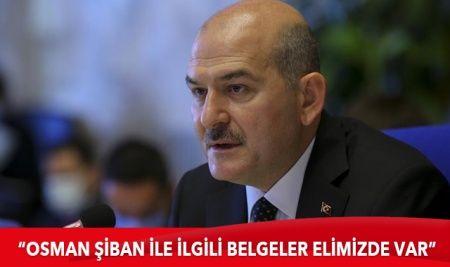 """İçişleri Bakanı Soylu: """"Osman Şiban'ın teröristlere yardım ve yataklık yaptığına dair belgeler elimizde var"""""""