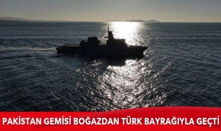 İstanbul Boğazı'ndan Pakistan'a ait savaş gemisi geçti