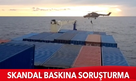 Türk gemisine skandal baskınla ilgili soruşturma başlatıldı