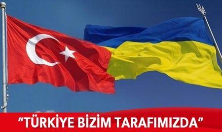 Ukrayna'dan dikkat çeken açıklama: Türkiye bizim tarafımızda