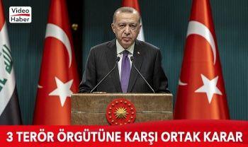 3 terör örgütüne karşı ortak karar! Cumhurbaşkanı Erdoğan açıkladı