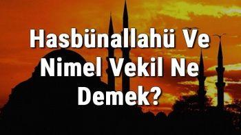 Hasbünallahü Ve Nimel Vekil Ne Demek? Hasbünallahü Ve Nimel Vekil'in Fazileti Ve Türkçe Anlamı Nedir?