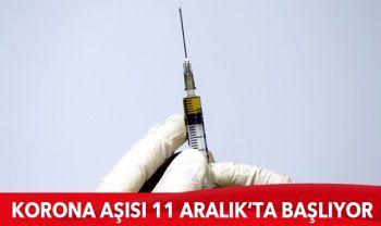 Korona aşısı 11 Aralık'ta başlıyor