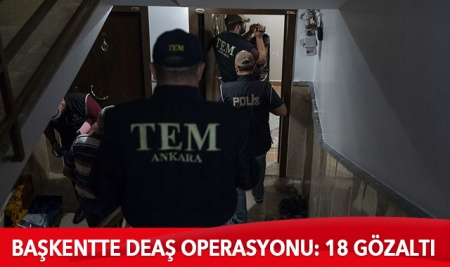 Başkentte DEAŞ operasyonu: 18 gözaltı