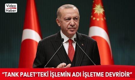 Cumhurbaşkanı Erdoğan: Tank Palet'teki işlemin adı işletme devridir