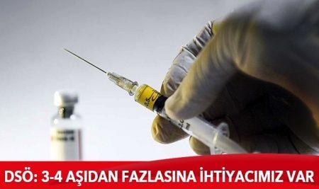 DSÖ: 3-4 aşıdan fazlasına ihtiyacımız var