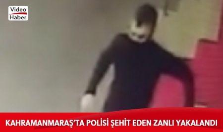 Kahramanmaraş'ta polisi şehit eden zanlı yakalandı