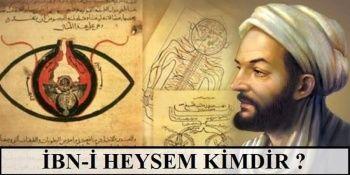 İbn-i Heysem Kimdir? İbn-i Heysem'in Eserleri ve Hayatı