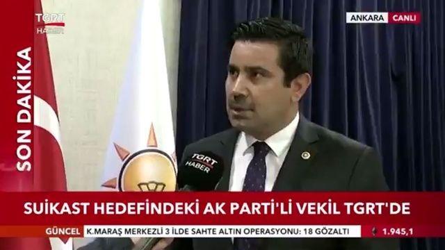Suikast hedefindeki AK Partili vekil Yıldız: Cumhurbaşkanını bırakmamı istiyorlar