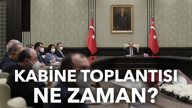 Kabine toplantısı ne zaman olacak? Kabine toplantısı kararları 2021