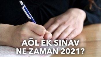 AÖL ek sınav tarihleri 2021: AÖL ek sınavlar ne zaman yapılacak?