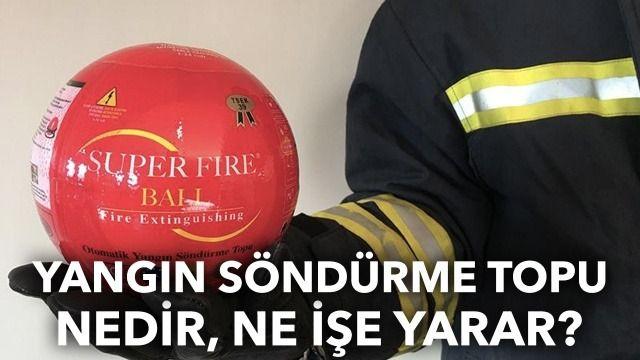 Yangın söndürme topu nedir, ne işe yarar?