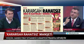 Cem Küçük: Bu manşeti atan Hürriyet Gazetesi ve Hande Fırat utanmıyor mu?