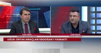Fuat Uğur: Ortak amaçları Erdoğan'ı yıkmaktı!