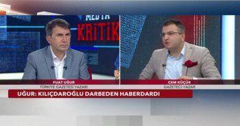 Fuat Uğur: Kemal Kılıçdaroğlu darbeden haberdardı!