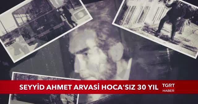 Seyyid Ahmet Arvasi Hoca'sız 30 yıl