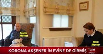 Korona Akşener'in evine de girdi