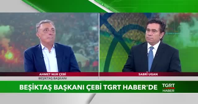 Beşiktaş Başkanı Ahmet Nur Çebi TGRT Haber'de soruları cevapladı