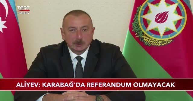 Aliyev: Karabağ'da referandum olmayacak