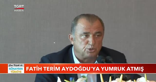 Fatih Terim Aydoğdu'ya yumruk atmış