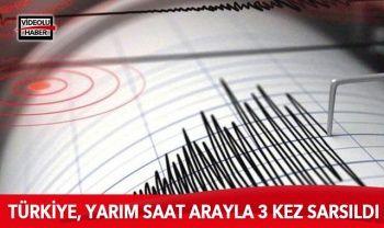 Türkiye, yarım saat arayla 3 kez sarsıldı