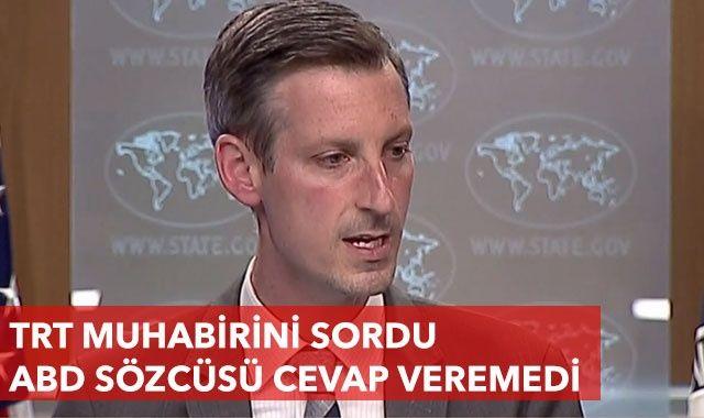 TRT muhabiri sordu, ABD Sözcüsü cevap veremedi
