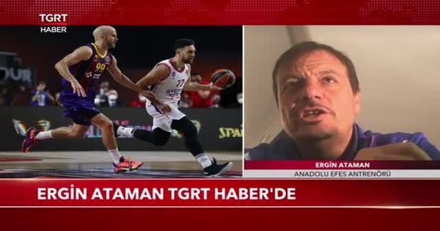 Ergin Ataman TGRT Haber'e konuştu