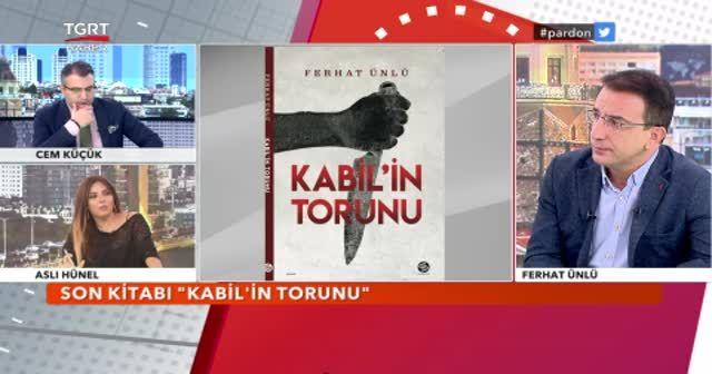 Habil ile Kabil'in post modern hikayesi... Ferhat Ünlü: FETÖ Türkiye'nin Kabili'ydi